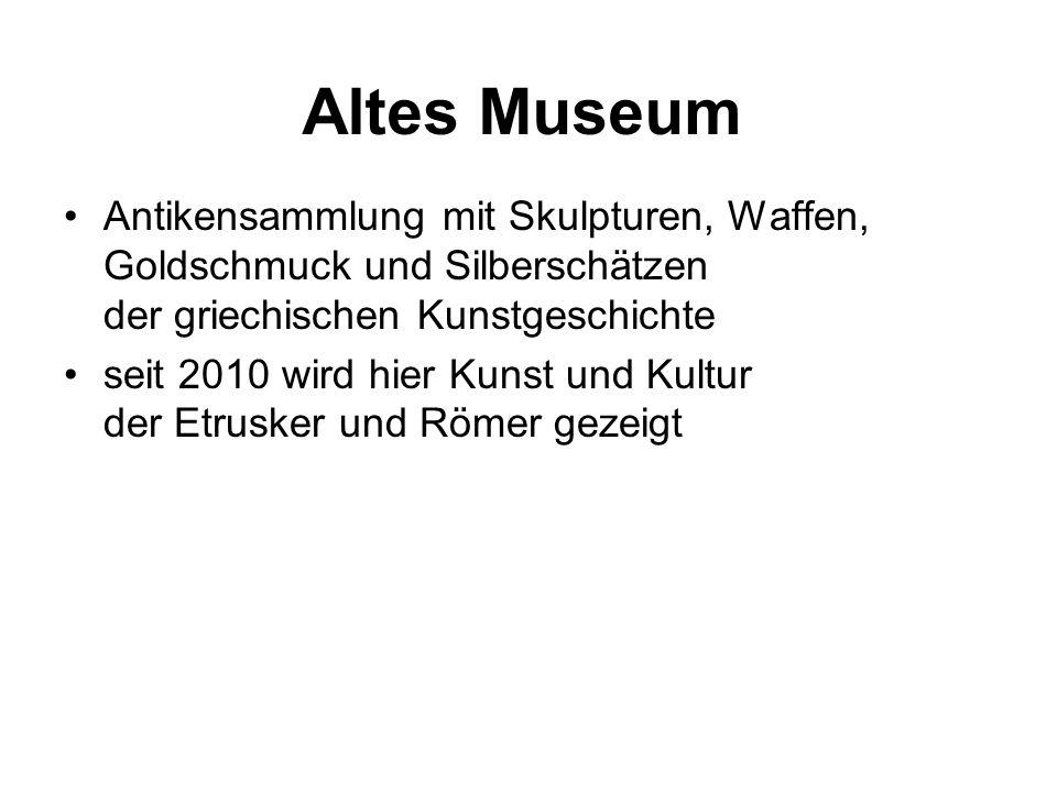 Altes Museum Antikensammlung mit Skulpturen, Waffen, Goldschmuck und Silberschätzen der griechischen Kunstgeschichte seit 2010 wird hier Kunst und Kultur der Etrusker und Römer gezeigt