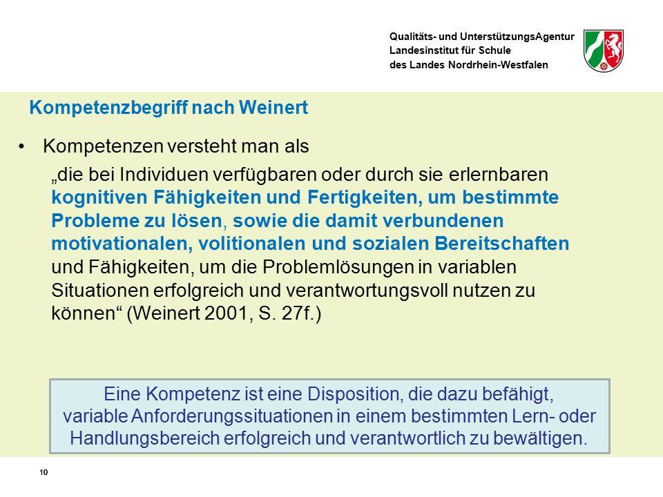 Qualitäts- und UnterstützungsAgentur Landesinstitut für Schule des Landes Nordrhein-Westfalen 10 Eine Kompetenz ist eine Disposition, die dazu befähig