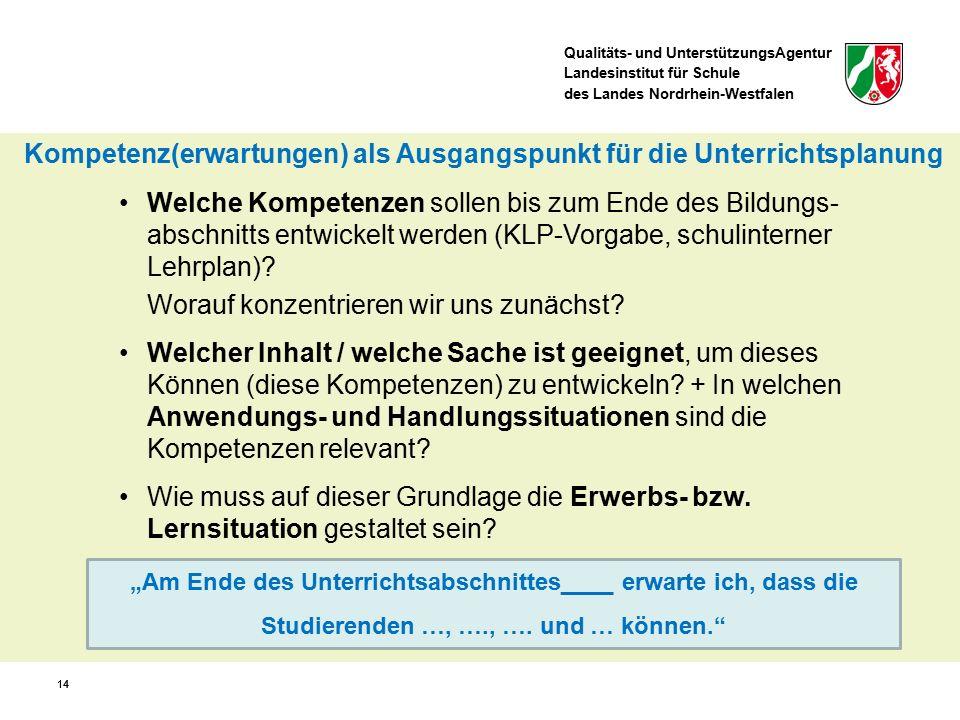 Qualitäts- und UnterstützungsAgentur Landesinstitut für Schule des Landes Nordrhein-Westfalen 14 Welche Kompetenzen sollen bis zum Ende des Bildungs-
