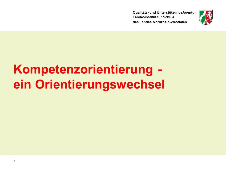 Qualitäts- und UnterstützungsAgentur Landesinstitut für Schule des Landes Nordrhein-Westfalen 14 Welche Kompetenzen sollen bis zum Ende des Bildungs- abschnitts entwickelt werden (KLP-Vorgabe, schulinterner Lehrplan).