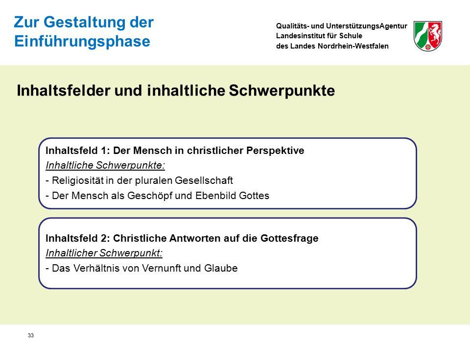 Qualitäts- und UnterstützungsAgentur Landesinstitut für Schule des Landes Nordrhein-Westfalen 33 Inhaltsfelder und inhaltliche Schwerpunkte Inhaltsfel