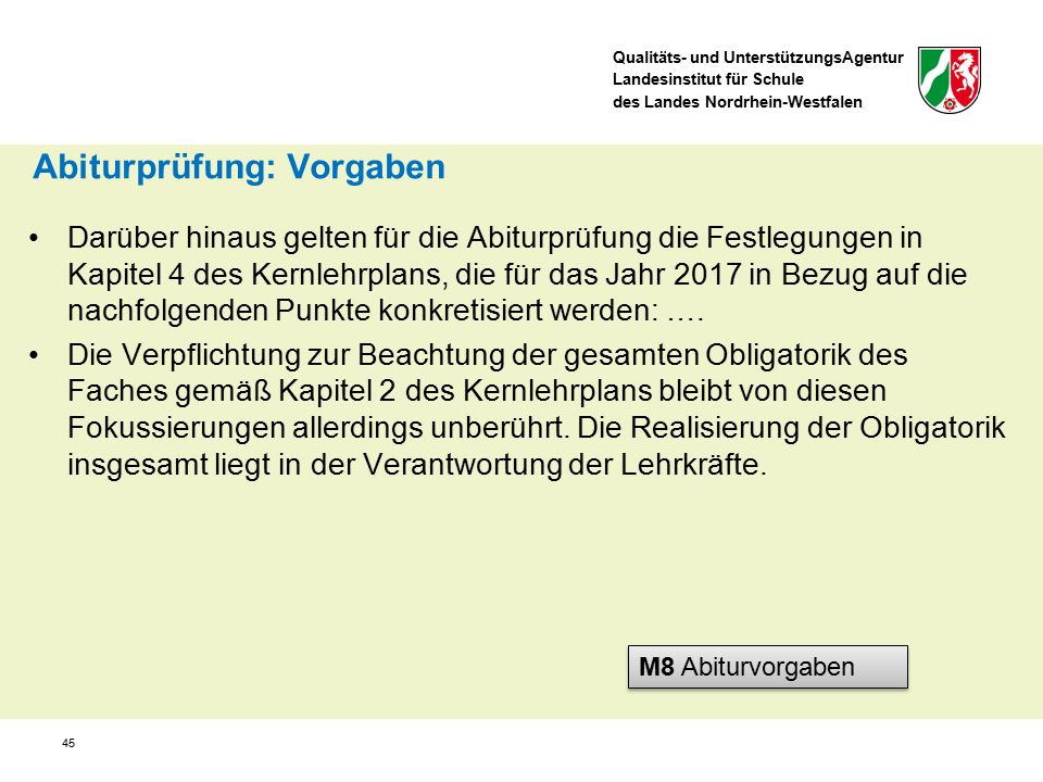 Qualitäts- und UnterstützungsAgentur Landesinstitut für Schule des Landes Nordrhein-Westfalen 45 Darüber hinaus gelten für die Abiturprüfung die Festlegungen in Kapitel 4 des Kernlehrplans, die für das Jahr 2017 in Bezug auf die nachfolgenden Punkte konkretisiert werden: ….