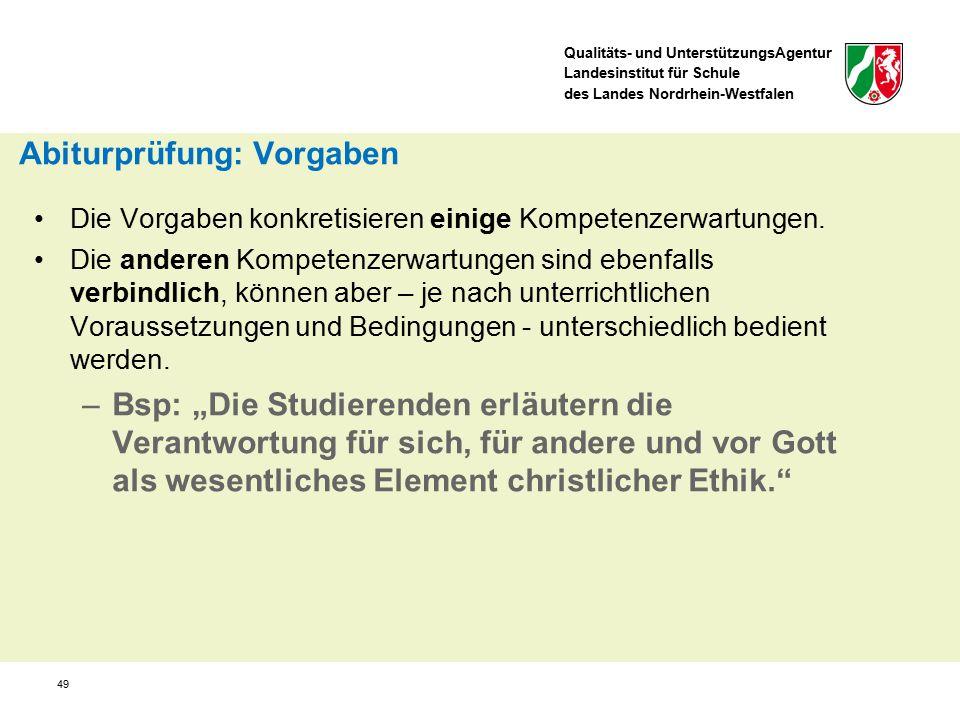 Qualitäts- und UnterstützungsAgentur Landesinstitut für Schule des Landes Nordrhein-Westfalen 49 Abiturprüfung: Vorgaben Die Vorgaben konkretisieren einige Kompetenzerwartungen.