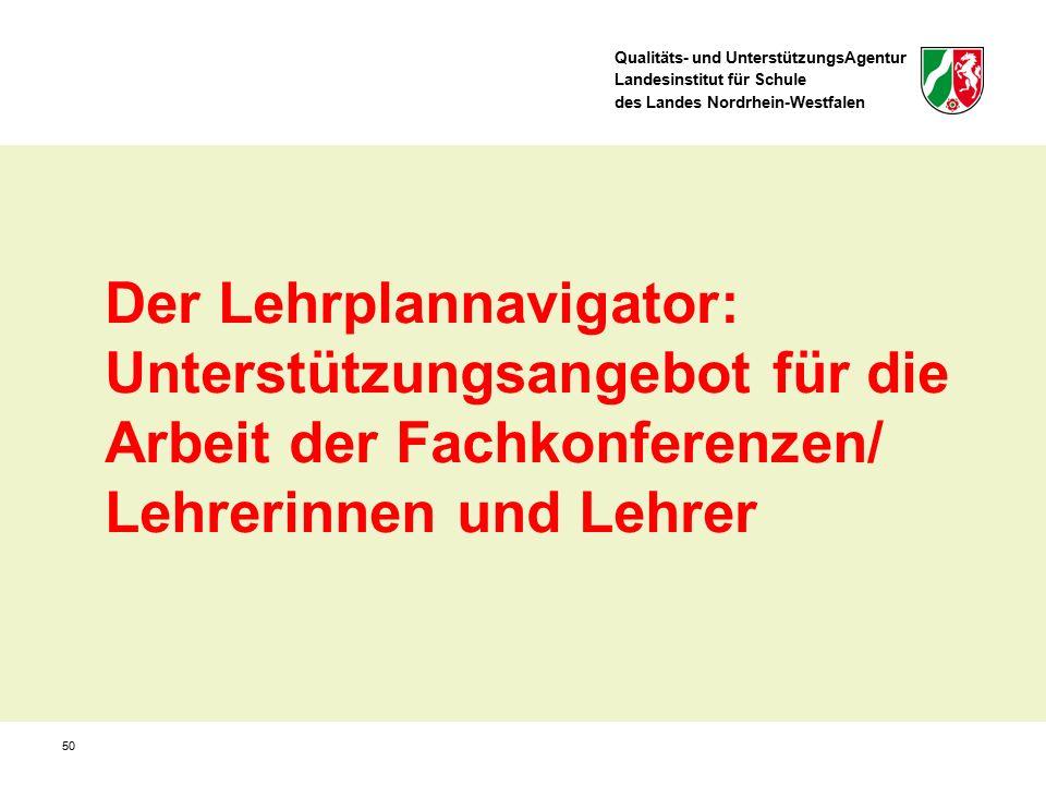 Qualitäts- und UnterstützungsAgentur Landesinstitut für Schule des Landes Nordrhein-Westfalen 50 Der Lehrplannavigator: Unterstützungsangebot für die