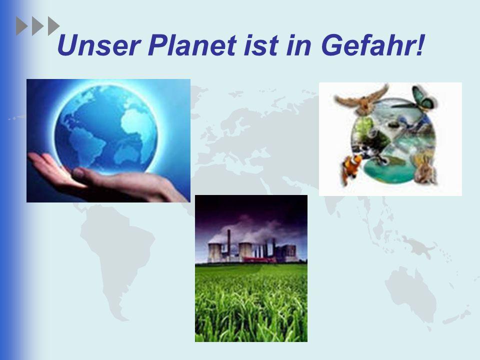 Unser Planet ist in Gefahr!