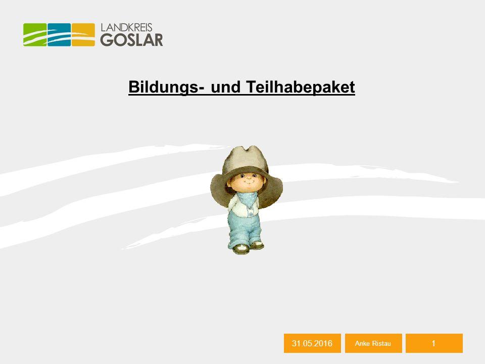 31.05.2016 Bildungs- und Teilhabepaket 31.05.20161 Anke Ristau