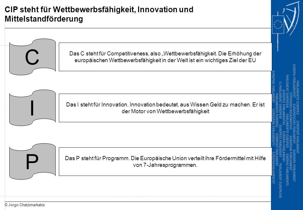 """© Jorgo Chatzimarkakis CIP steht für Wettbewerbsfähigkeit, Innovation und Mittelstandförderung C Das C steht für Competitiveness, also """"Wettbewerbsfäh"""