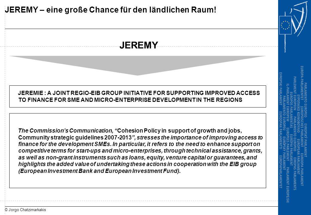 © Jorgo Chatzimarkakis JEREMY – eine große Chance für den ländlichen Raum! JEREMY JEREMIE : A JOINT REGIO-EIB GROUP INITIATIVE FOR SUPPORTING IMPROVED