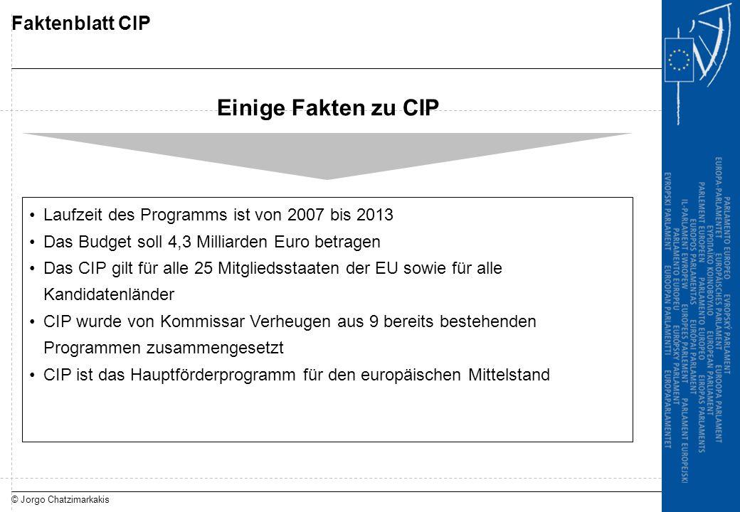 © Jorgo Chatzimarkakis Faktenblatt CIP Laufzeit des Programms ist von 2007 bis 2013 Das Budget soll 4,3 Milliarden Euro betragen Das CIP gilt für alle