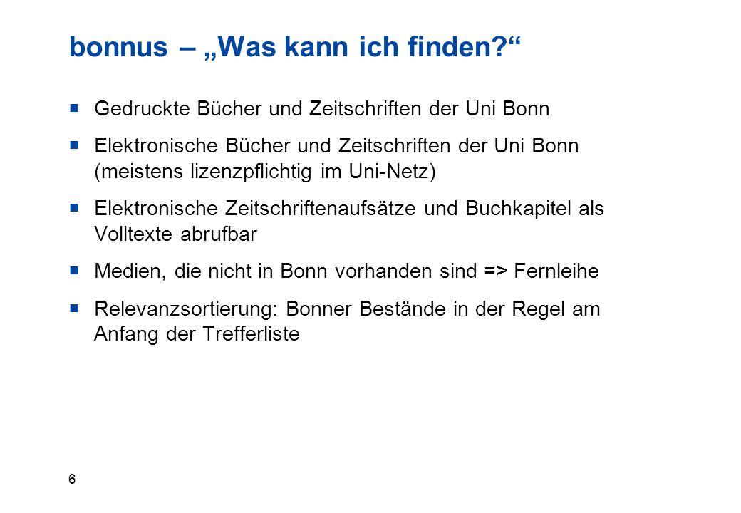"""6 bonnus – """"Was kann ich finden  Gedruckte Bücher und Zeitschriften der Uni Bonn  Elektronische Bücher und Zeitschriften der Uni Bonn (meistens lizenzpflichtig im Uni-Netz)  Elektronische Zeitschriftenaufsätze und Buchkapitel als Volltexte abrufbar  Medien, die nicht in Bonn vorhanden sind => Fernleihe  Relevanzsortierung: Bonner Bestände in der Regel am Anfang der Trefferliste"""