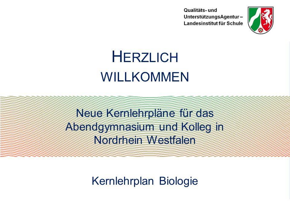 Neue Kernlehrpläne für das Abendgymnasium und Kolleg in Nordrhein Westfalen Kernlehrplan Biologie H ERZLICH WILLKOMMEN