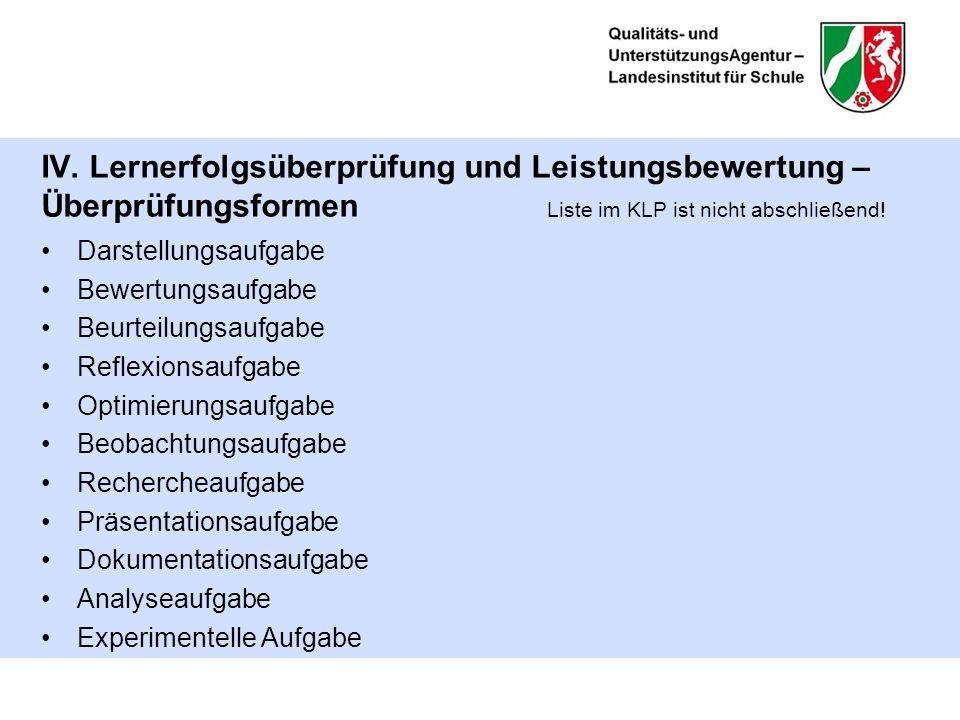 IV. Lernerfolgsüberprüfung und Leistungsbewertung – Überprüfungsformen Liste im KLP ist nicht abschließend! Darstellungsaufgabe Bewertungsaufgabe Beur