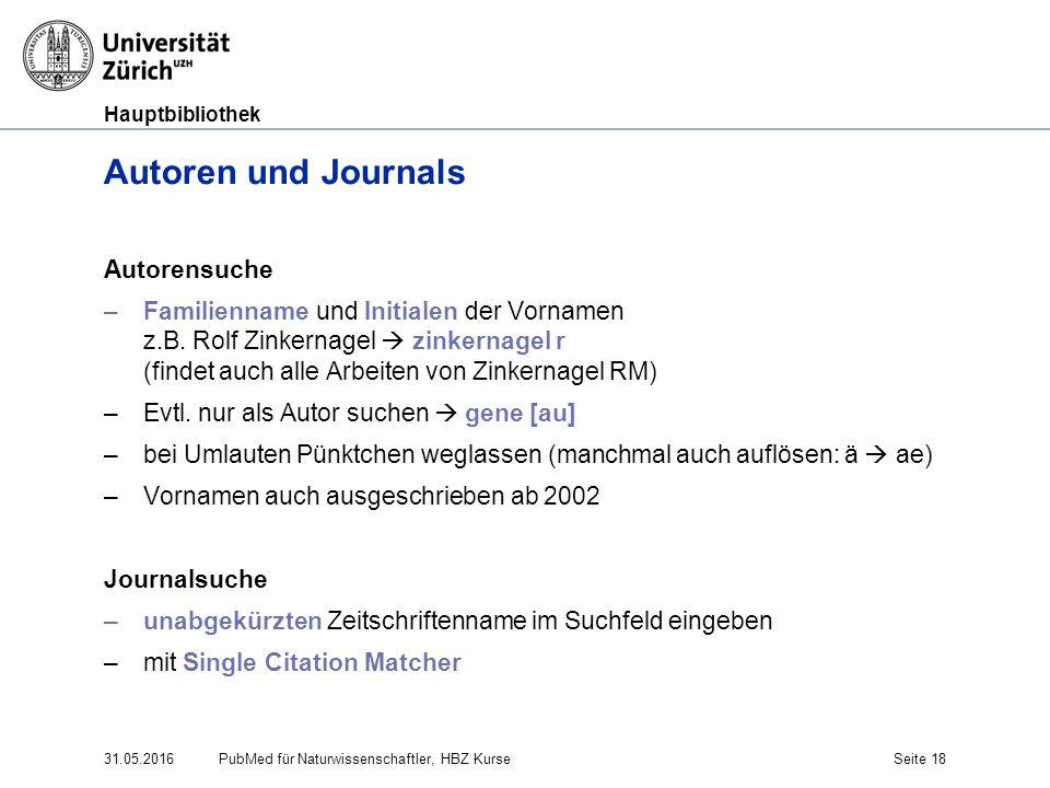 Hauptbibliothek 31.05.2016Seite 18 Autoren und Journals Autorensuche –Familienname und Initialen der Vornamen z.B. Rolf Zinkernagel  zinkernagel r (f