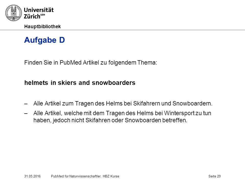 Hauptbibliothek 31.05.2016Seite 29 Aufgabe D Finden Sie in PubMed Artikel zu folgendem Thema: helmets in skiers and snowboarders –Alle Artikel zum Tra