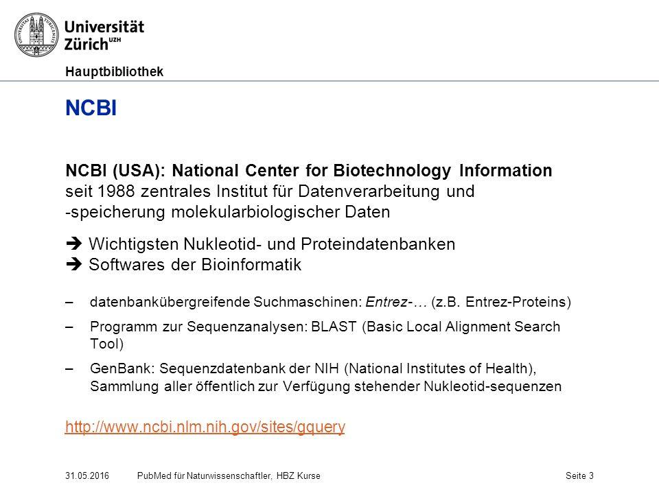 Hauptbibliothek 31.05.2016Seite 3 NCBI NCBI (USA): National Center for Biotechnology Information seit 1988 zentrales Institut für Datenverarbeitung un
