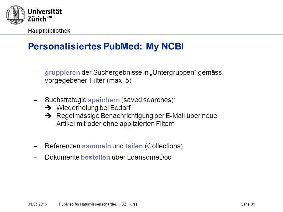 """Hauptbibliothek 31.05.2016Seite 31 Personalisiertes PubMed: My NCBI –gruppieren der Suchergebnisse in """"Untergruppen"""" gemäss vorgegebener Filter (max."""