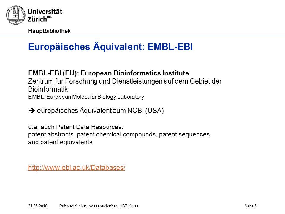 Hauptbibliothek 31.05.2016Seite 5 Europäisches Äquivalent: EMBL-EBI EMBL-EBI (EU): European Bioinformatics Institute Zentrum für Forschung und Dienstl