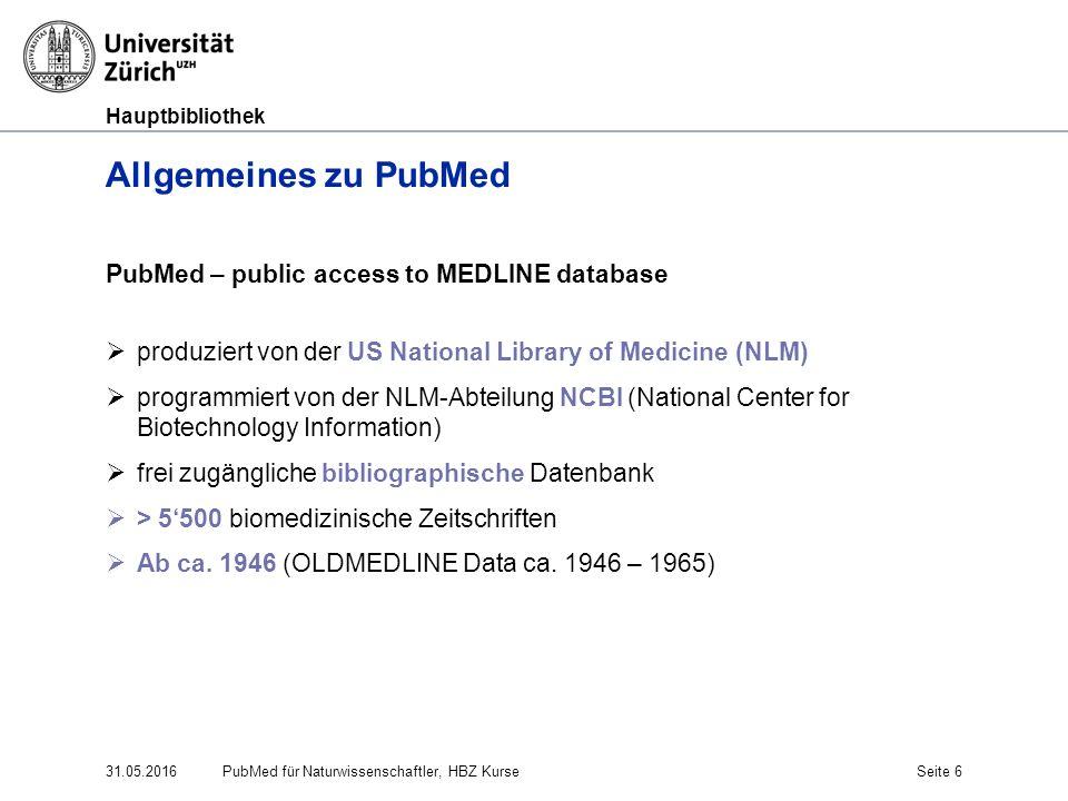 Hauptbibliothek 31.05.2016Seite 6 Allgemeines zu PubMed PubMed – public access to MEDLINE database  produziert von der US National Library of Medicin