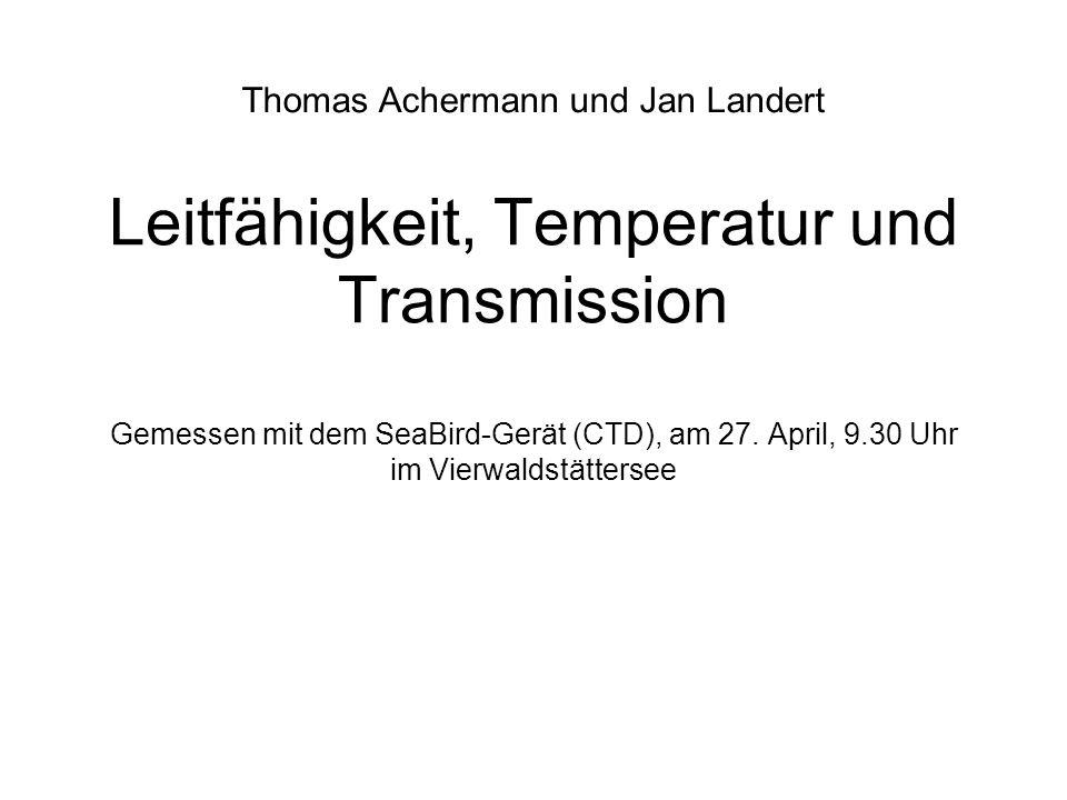 Leitfähigkeit, Temperatur und Transmission Gemessen mit dem SeaBird-Gerät (CTD), am 27.