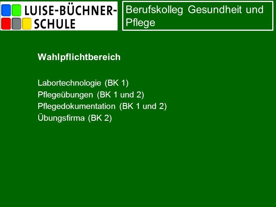 Berufskolleg Gesundheit und Pflege Wahlpflichtbereich Labortechnologie (BK 1) Pflegeübungen (BK 1 und 2) Pflegedokumentation (BK 1 und 2) Übungsfirma (BK 2)