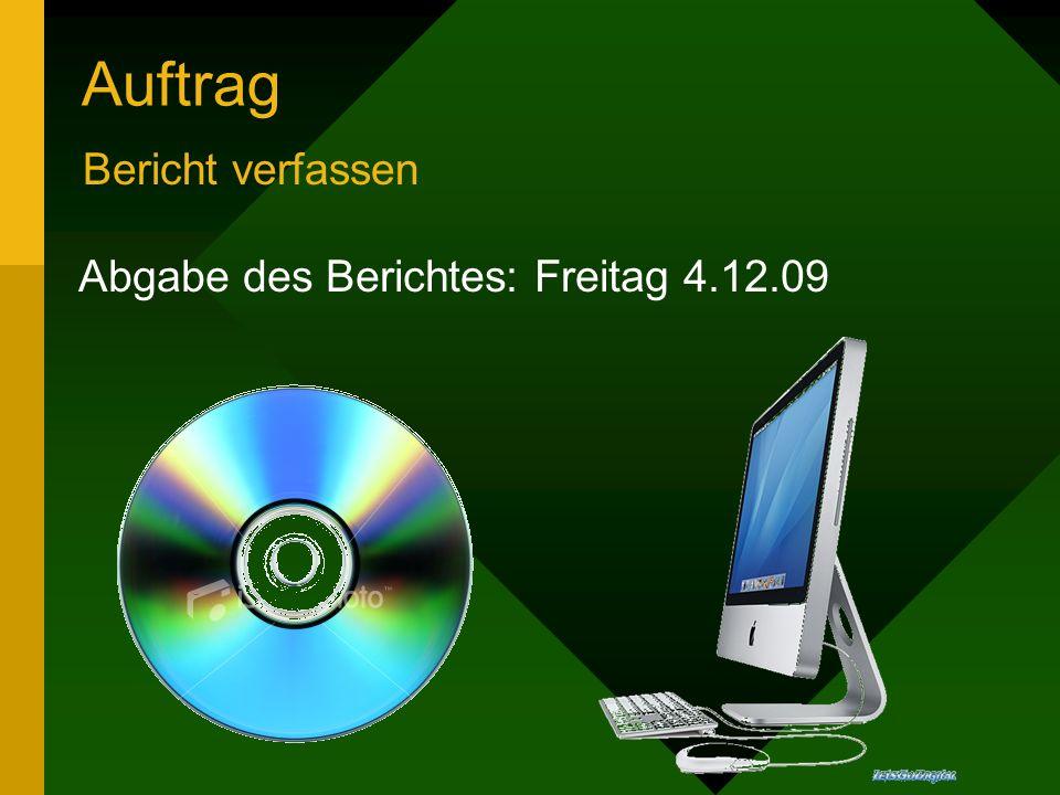 Auftrag Bericht verfassen Abgabe des Berichtes: Freitag 4.12.09
