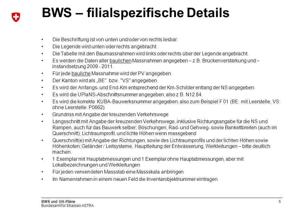 Bundesamt für Strassen ASTRA BWS und UH-Pläne5 BWS – filialspezifische Details Die Beschriftung ist von unten und/oder von rechts lesbar. Die Legende