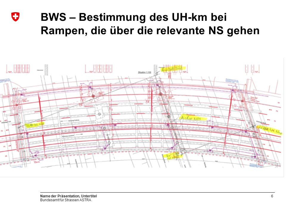 Bundesamt für Strassen ASTRA BWS – Bestimmung des UH-km bei Rampen, die über die relevante NS gehen Name der Präsentation, Untertitel6