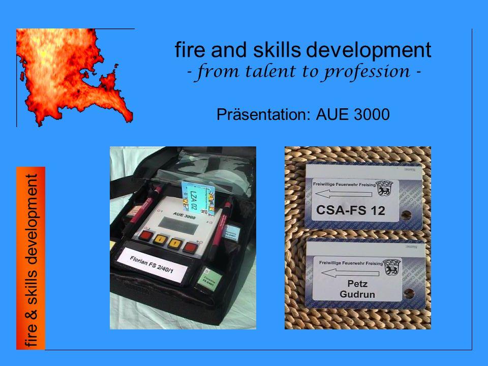 fire and skills development - from talent to profession - fire & skills development Atemschutzüberwachungsset AUE 3000 besteht aus: Atemschutzüberwachungseinheit Funktionstasche mit 4 beschrifteten Truppfächern Beschriftete, formfühlbare persönliche Badge Wasserlösliche Folienstifte Zusätzliche Badge für CSA - und LZA - Einsatz Präsentation: AUE 3000