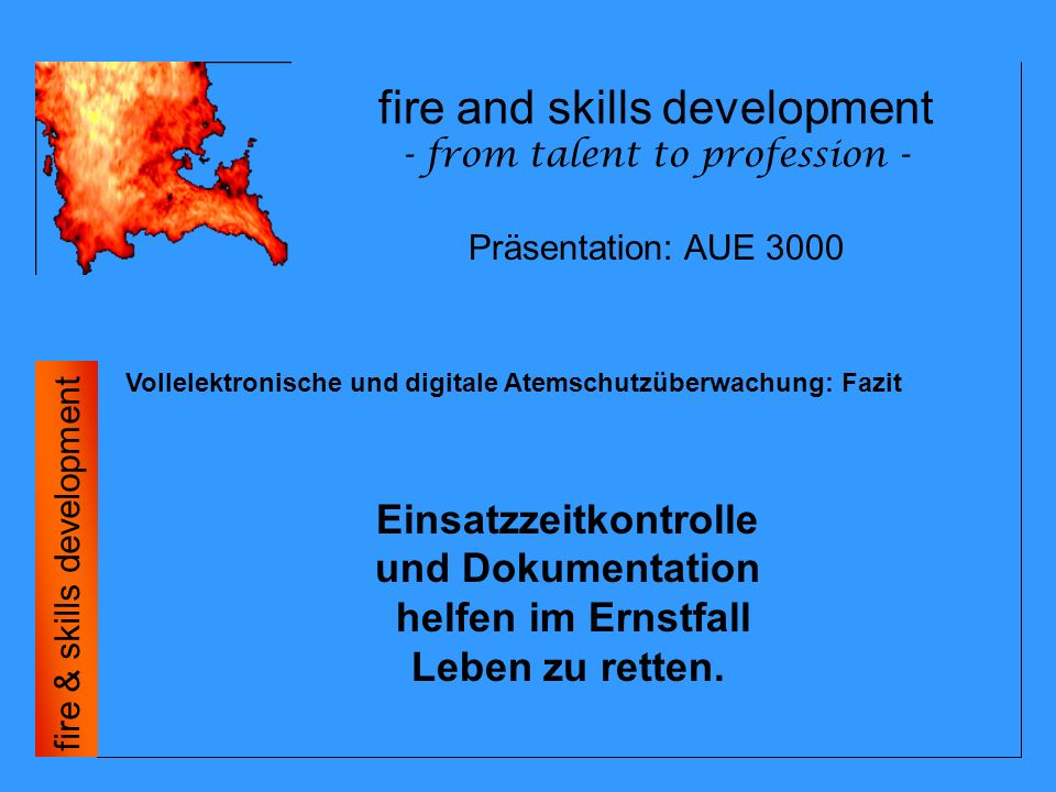 fire and skills development - from talent to profession - fire & skills development Vollelektronische und digitale Atemschutzüberwachung: Tasche Präsentation: AUE 3000
