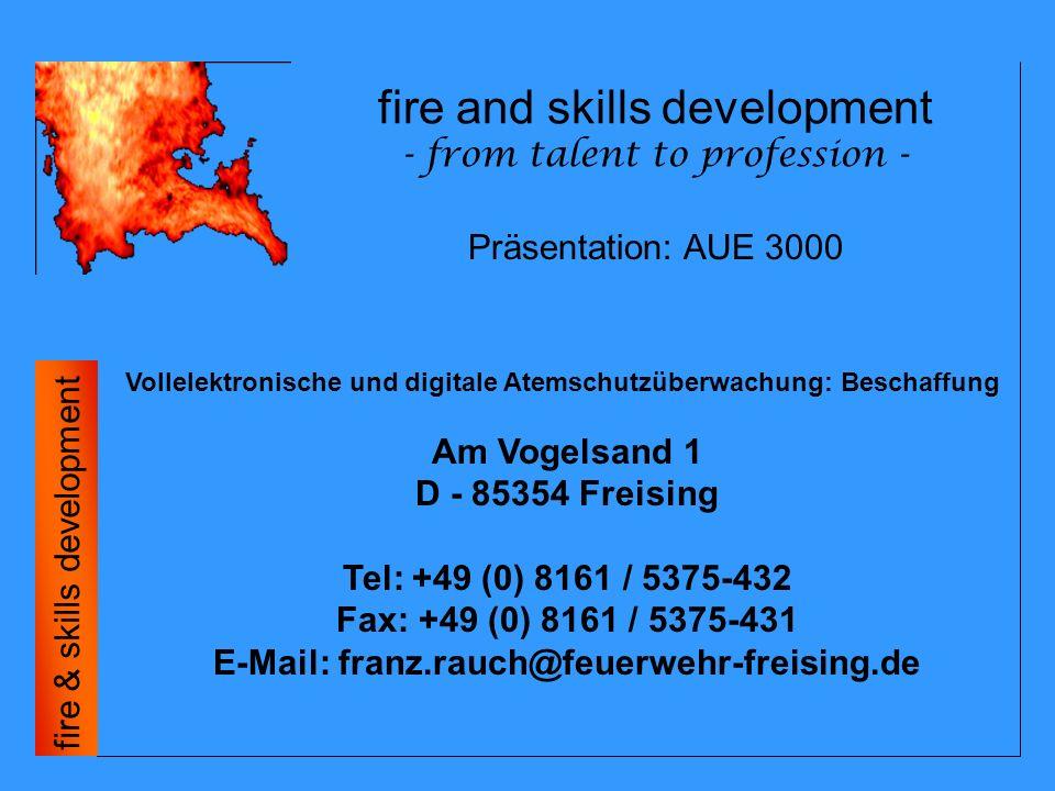fire and skills development - from talent to profession - fire & skills development Herzlichen Dank bei der Freiwilligen Feuerwehr Freising für deren hilfreiche Unterstützung bei der Ausarbeitung des Pflichtenheftes.