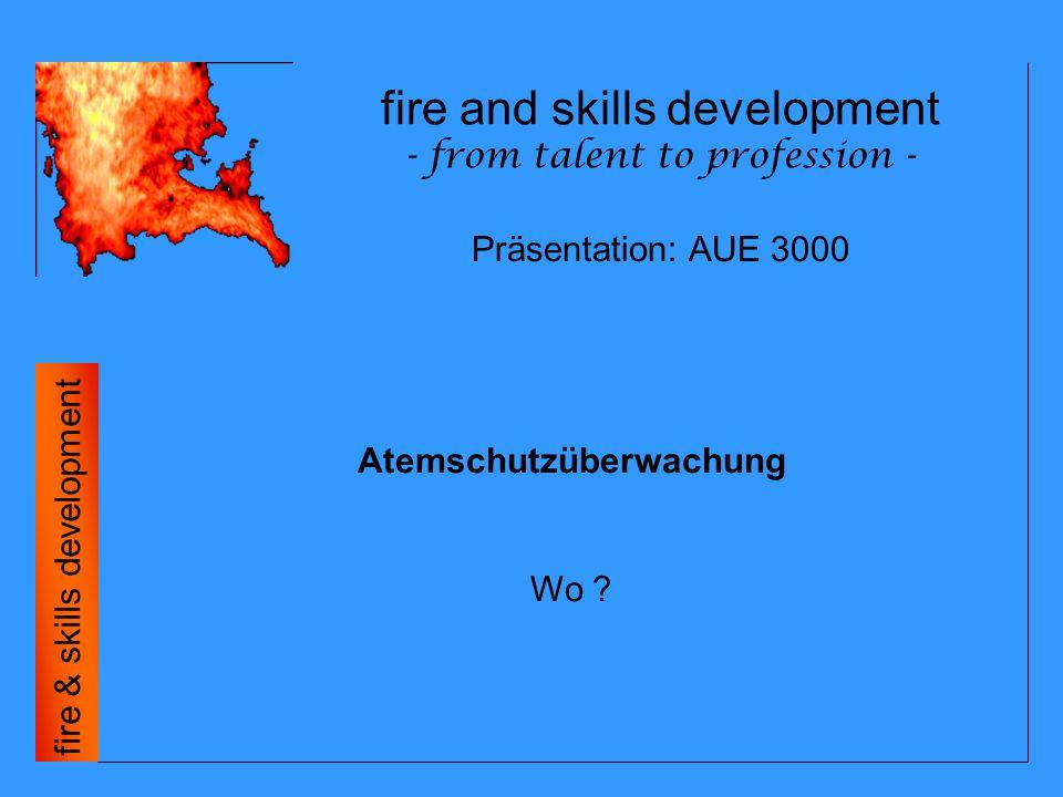 """fire and skills development - from talent to profession - fire & skills development - Die FwDV 7 """"Atemschutz fordert eine generelle Atemschutzüberwachung - Registrierung und Einsatzzeitkontrolle von Atemschutzgeräteträgern - Sicherheitsgefühl für Führungskräfte - Dokumentation, Einsatzablauf kann nachvollzogen werden Präsentation: AUE 3000"""