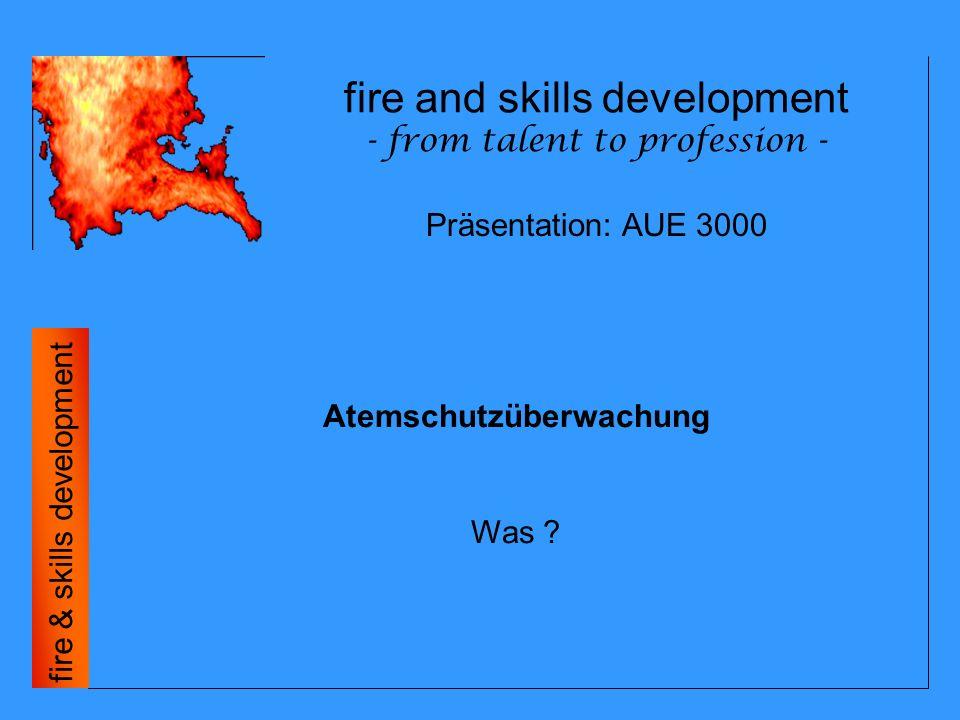 fire and skills development - from talent to profession - fire & skills development Vollelektronische, digitale Atemschutzüberwachung: Dokumentation - Namen, Datum und Uhrzeit werden im AUE 3000 - Gerät gespeichert (Option) - Namen, Datum und Resteinsatzzeit werden auf jedem persönlichen Badge gespeichert (Option) - Daten können mit Transport-Badge ausgelesen und in einem externen PC weiterverarbeitet werden (Option) - Einsatzziel und Flaschendruck können auf freien Feldern notiert werden Präsentation: AUE 3000