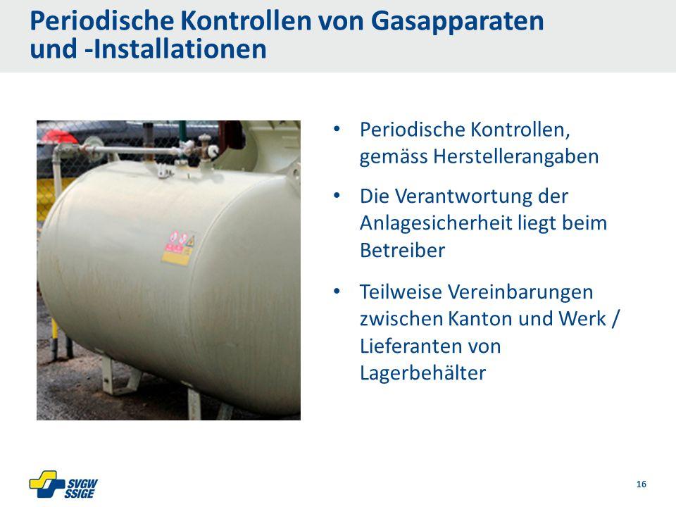 Periodische Kontrollen von Gasapparaten und -Installationen Die Verantwortung der Anlagesicherheit liegt beim Betreiber 16 Periodische Kontrollen, gem