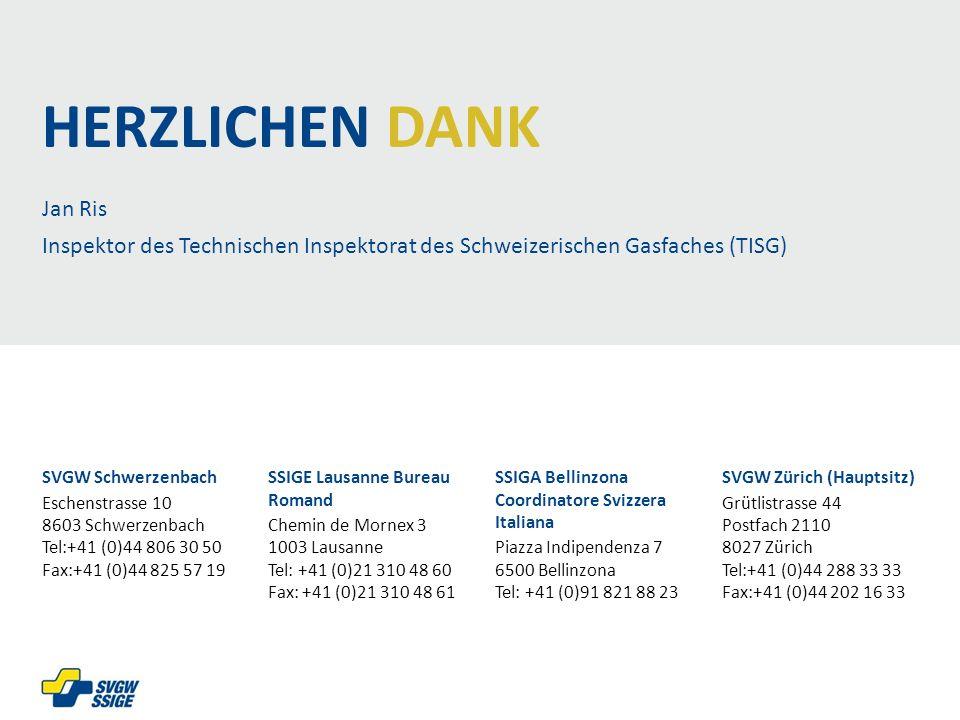 Jan Ris Inspektor des Technischen Inspektorat des Schweizerischen Gasfaches (TISG) SVGW Schwerzenbach Eschenstrasse 10 8603 Schwerzenbach Tel:+41 (0)4
