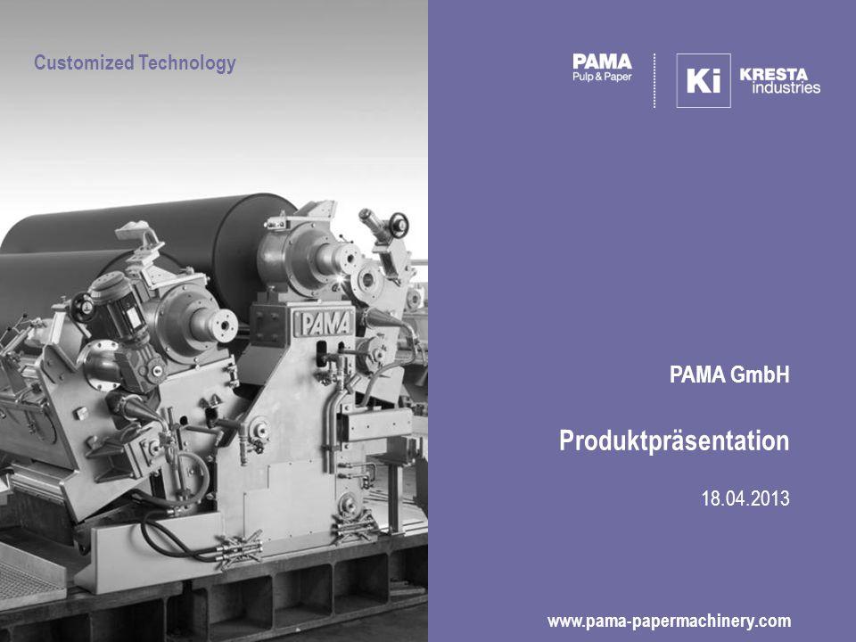 PAMA GmbH Produktpräsentation 18.04.2013 www.pama-papermachinery.com Customized Technology