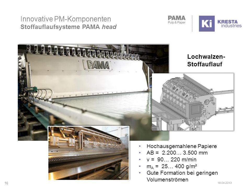 Innovative PM-Komponenten Stoffauflaufsysteme PAMA head Lochwalzen- Stoffauflauf Hochausgemahlene Papiere AB = 2.200… 3.500 mm v = 90… 220 m/min m A = 25… 400 g/m² Gute Formation bei geringen Volumenströmen 16 18.04.2013
