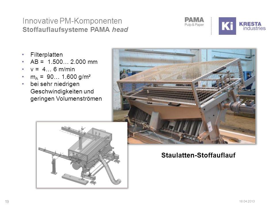 Innovative PM-Komponenten Stoffauflaufsysteme PAMA head Staulatten-Stoffauflauf 19 18.04.2013 Filterplatten AB = 1.500… 2.000 mm v = 4… 6 m/min m A = 90… 1.600 g/m² bei sehr niedrigen Geschwindigkeiten und geringen Volumenströmen