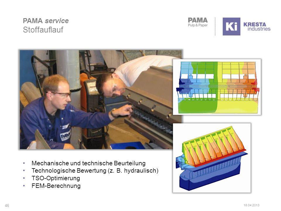 PAMA service Stoffauflauf Mechanische und technische Beurteilung Technologische Bewertung (z. B. hydraulisch) TSO-Optimierung FEM-Berechnung 46 18.04.