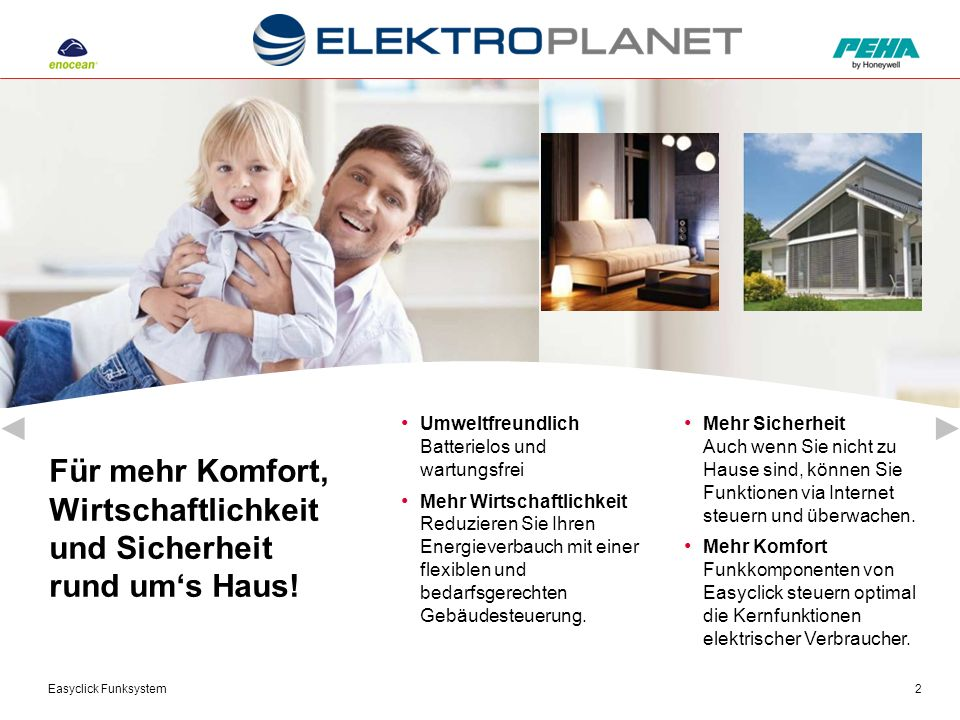 Easyclick Funksystem2 Für mehr Komfort, Wirtschaftlichkeit und Sicherheit rund um's Haus! Mehr Sicherheit Auch wenn Sie nicht zu Hause sind, können Si