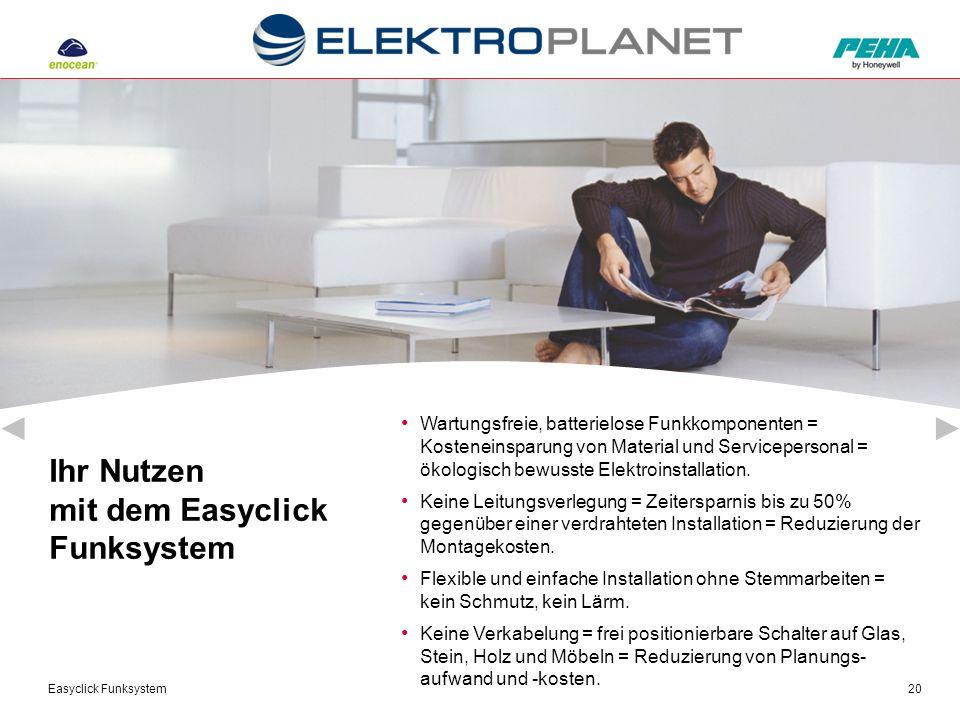 Easyclick Funksystem20 Ihr Nutzen mit dem Easyclick Funksystem Wartungsfreie, batterielose Funkkomponenten = Kosteneinsparung von Material und Service