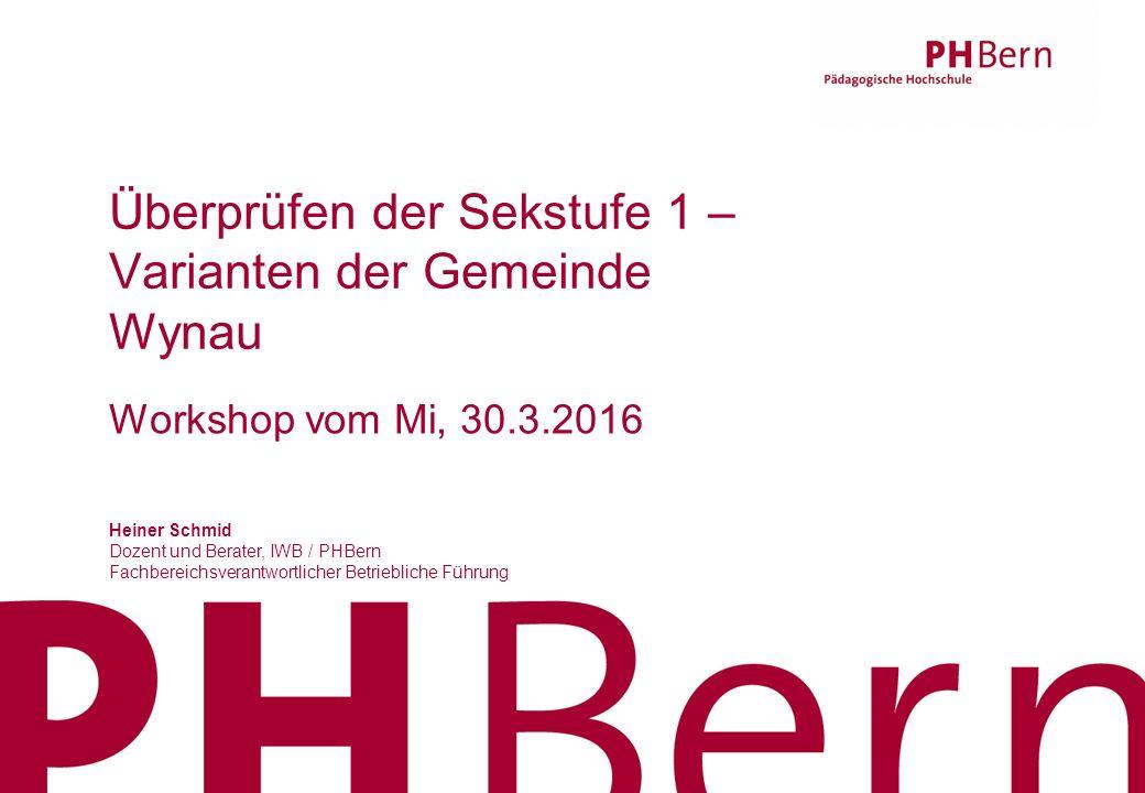 Vorname Name Autor/-in31.05.2016 1 Überprüfen der Sekstufe 1 – Varianten der Gemeinde Wynau Heiner Schmid Dozent und Berater, IWB / PHBern Fachbereich