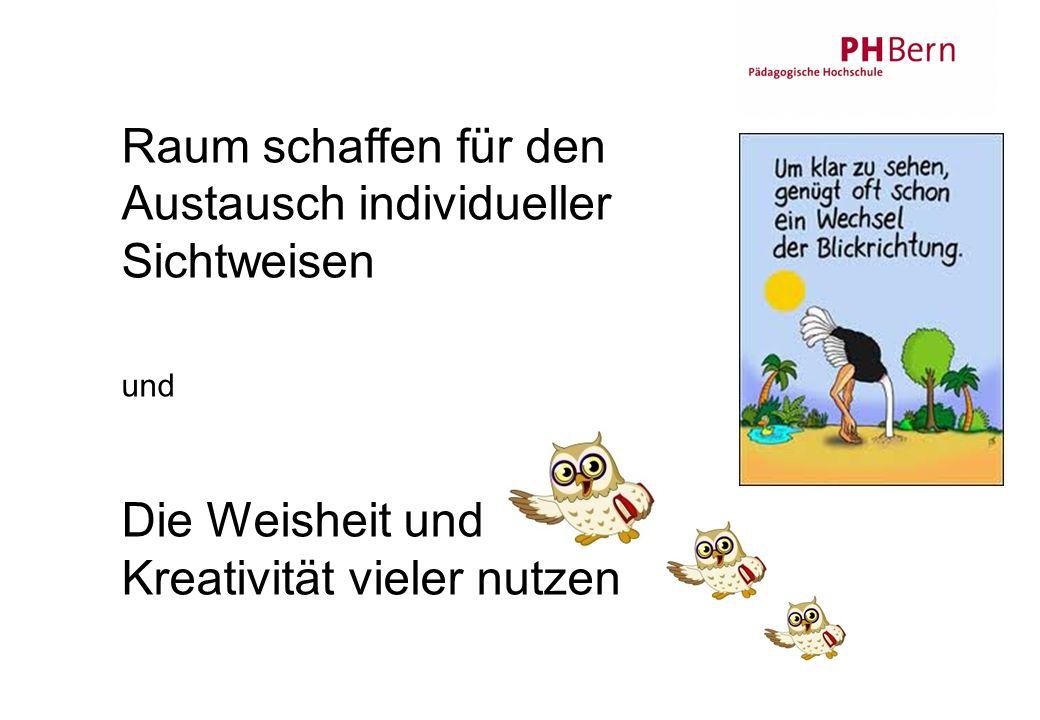 31.05.2016 Heiner Schmid IWB/PHBern 3 Raum schaffen für den Austausch individueller Sichtweisen und Die Weisheit und Kreativität vieler nutzen