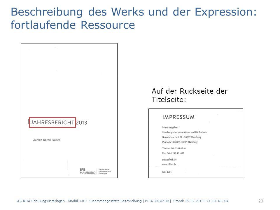 Beschreibung des Werks und der Expression: fortlaufende Ressource Auf der Rückseite der Titelseite: AG RDA Schulungsunterlagen – Modul 3.01: Zusammengesetzte Beschreibung | PICA DNB/ZDB | Stand: 29.02.2016 | CC BY-NC-SA 20