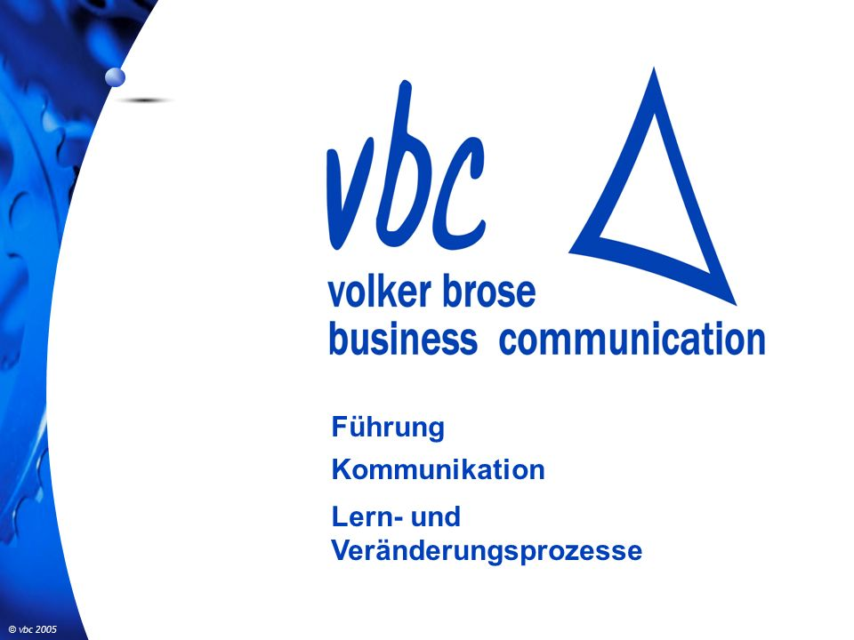 © vbc 2005 Führung Kommunikation Lern- und Veränderungsprozesse