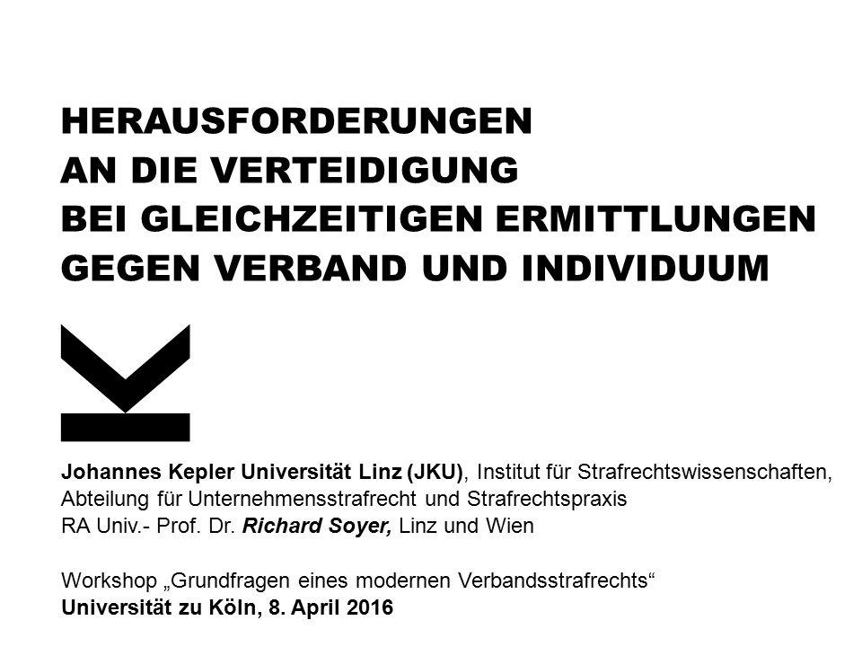 Johannes Kepler Universität Linz (JKU), Institut für Strafrechtswissenschaften, Abteilung für Unternehmensstrafrecht und Strafrechtspraxis RA Univ.- Prof.
