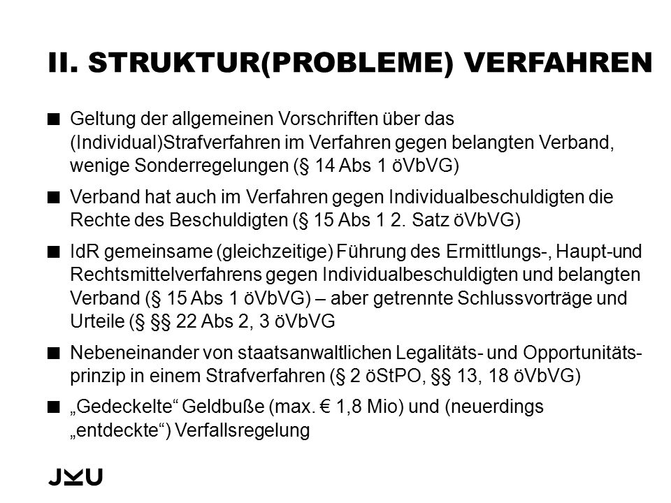 II. STRUKTUR(PROBLEME) VERFAHREN Geltung der allgemeinen Vorschriften über das (Individual)Strafverfahren im Verfahren gegen belangten Verband, wenige