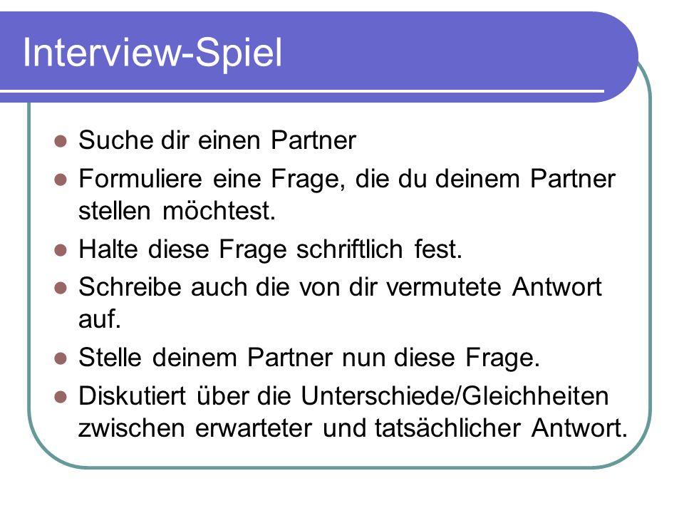 Interview-Spiel Suche dir einen Partner Formuliere eine Frage, die du deinem Partner stellen möchtest. Halte diese Frage schriftlich fest. Schreibe au