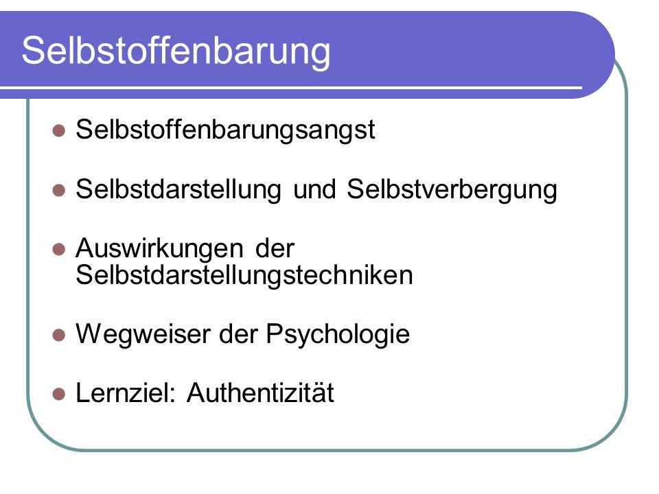 Selbstoffenbarung Selbstoffenbarungsangst Selbstdarstellung und Selbstverbergung Auswirkungen der Selbstdarstellungstechniken Wegweiser der Psychologi