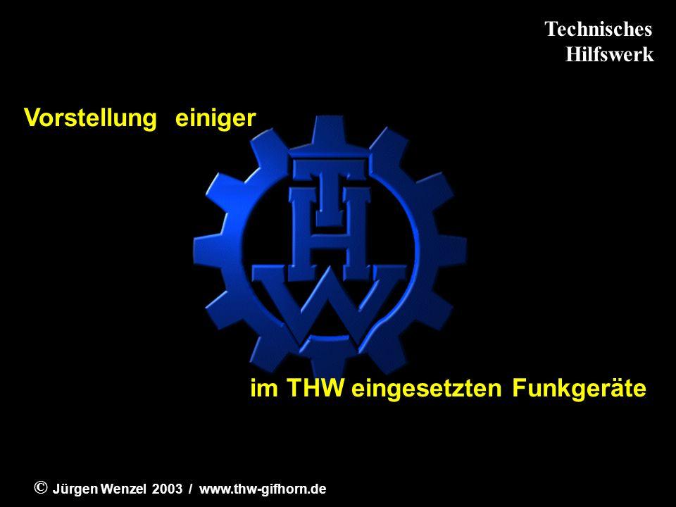 © J ürgen Wenzel 2003 / www.thw-gifhorn.de Vorstellung einiger im THW eingesetzten Funkgeräte Technisches Hilfswerk