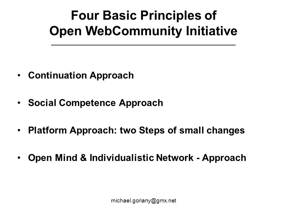 Four Basic Principles of Open WebCommunity Initiative ____________________________________________________ Continuation Approach Social Competence Approach Platform Approach: two Steps of small changes Open Mind & Individualistic Network - Approach